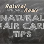 Natural Hair Care News: Everything You Need To Know About Natural Hair Care Tips and Trends