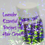 Lavender Essential Oil Recipes for Natural Hair Growth