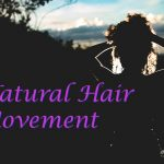 A Historical Perspective to Natural Hair Movement